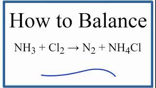 How To Balance NH3 + Cl2 = N2 + NH4Cl (ammonia Plus Chlorine Gas)