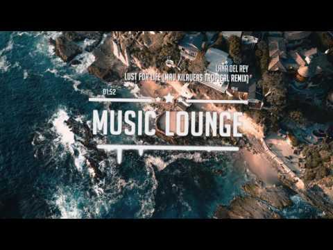 Lana Del Rey - Lust For Life (Mau Kilauea's Tropical Remix)