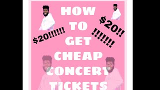 HOW TO GET CHEAP CONCERT TICKETS ($20!!!)