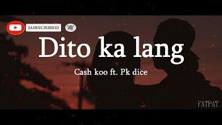 Dito Ka Lang - Cash koo ft. Pk Dice (Lyrics)    pwede bang, dito ka lang sa may tabi ko