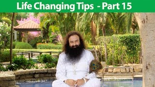 Life Changing Tips Part 15 | Saint Dr MSG Insan