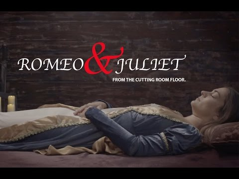 Romeo & Juliet: From The Cutting Room Floor