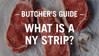 The Butcher's Guide: What is a New York Strip Steak?