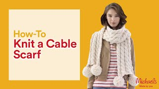How to Knit A Cable Scarf | Michaels