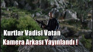 Kurtlar Vadisi Vatan Kamera Arkası Yayınlandı ! -YENİ-