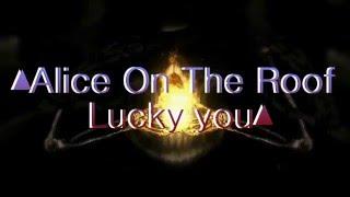 Lucky You    Alice On The Roof (Amv Lyrics)
