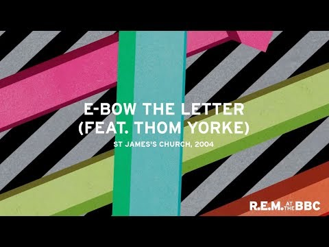 E-Bow The Letter feat. Thom Yorke (Live From St. James's Church, London, 2004)