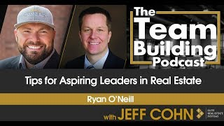 Tips for Aspiring Leaders in Real Estate w/ Ryan O'Neill