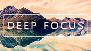 Deep Focus – Music For Studying Concentration and Work