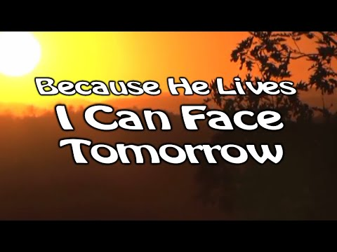 Download Because He Lives I Can Face Tomorrow - Worship Song With Lyrics HD Mp4 3GP Video and MP3