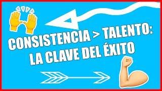 CONSISTENCIA / TALENTO: LA CLAVE DEL ÉXITO