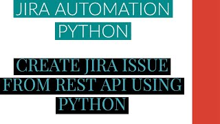 Jira Automation Using Python|Create Jira Issue From Rest Api Using Python|Tutorial:1