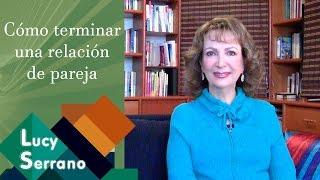 Cómo Terminar Una Relación De Pareja - Lucy Serrano