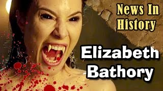 Elizabeth Bathory, The 'Blood Countess' - News In History