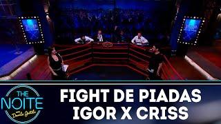 Fight de piadas: Igor Guimarães x Criss Paiva - EP. 38 | The Noite (07/12/18)