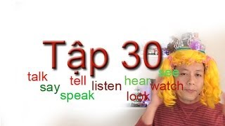 Tap 30: Hoc tieng Anh...see watch look say talk speak tell, listen, hear