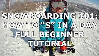 """Snowboarding 101: How To """"S"""" In A Day (FULL) Beginner Tutorial"""