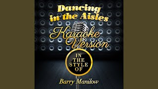 Dancing in the Aisles (In the Style of Barry Manilow) (Karaoke Version)