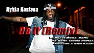 Mykko Montana - Do It (Remix) (ft. Gucci Mane, Nelly, Yo Gotti, Travis Porter, Jeremih, Nitti Beatz)
