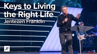 Keys to Living the Right Life | Jentezen Franklin
