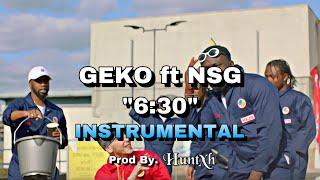 Geko Ft. NSG   6:30 [OFFICIAL INSTRUMENTAL] (Prod By. Huntxh)