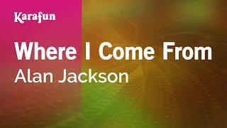 Karaoke Where I Come From - Alan Jackson *