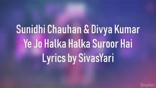 Sunidhi Chauhan & Divya Kumar   Ye Jo Halka Halka Suroor Hai | [NEW LYRICS SONG 2018] [HD]