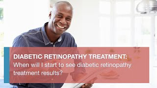 When will I start to see diabetic retinopathy treatment results?