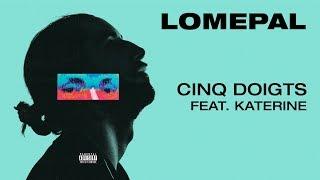 Lomepal   Cinq Doigts Feat. Katerine (lyrics Video)