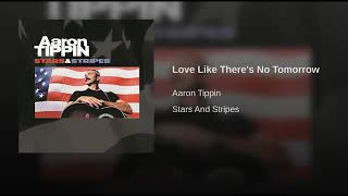 Love Like There's No Tomorrow By Aaron Tippin