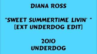 Diana Ross - Sweet Summertime Livin' - [Ext Underdog Edit] - 2010