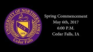 UNI Spring Commencement May 6th, 2017 - 6:00 P.M.