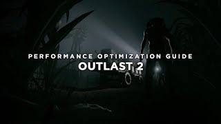 Outlast 2 - How to Improve Performance and Reduce/Fix Lag on Low End PC