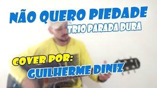 Não Quero Piedade (Trio Parada Dura) - Guilherme Diniz Cover