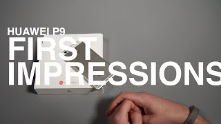 Huawei P9 First Impressions!