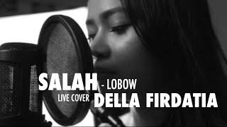 Lobow - Salah Live Cover Della Firdatia