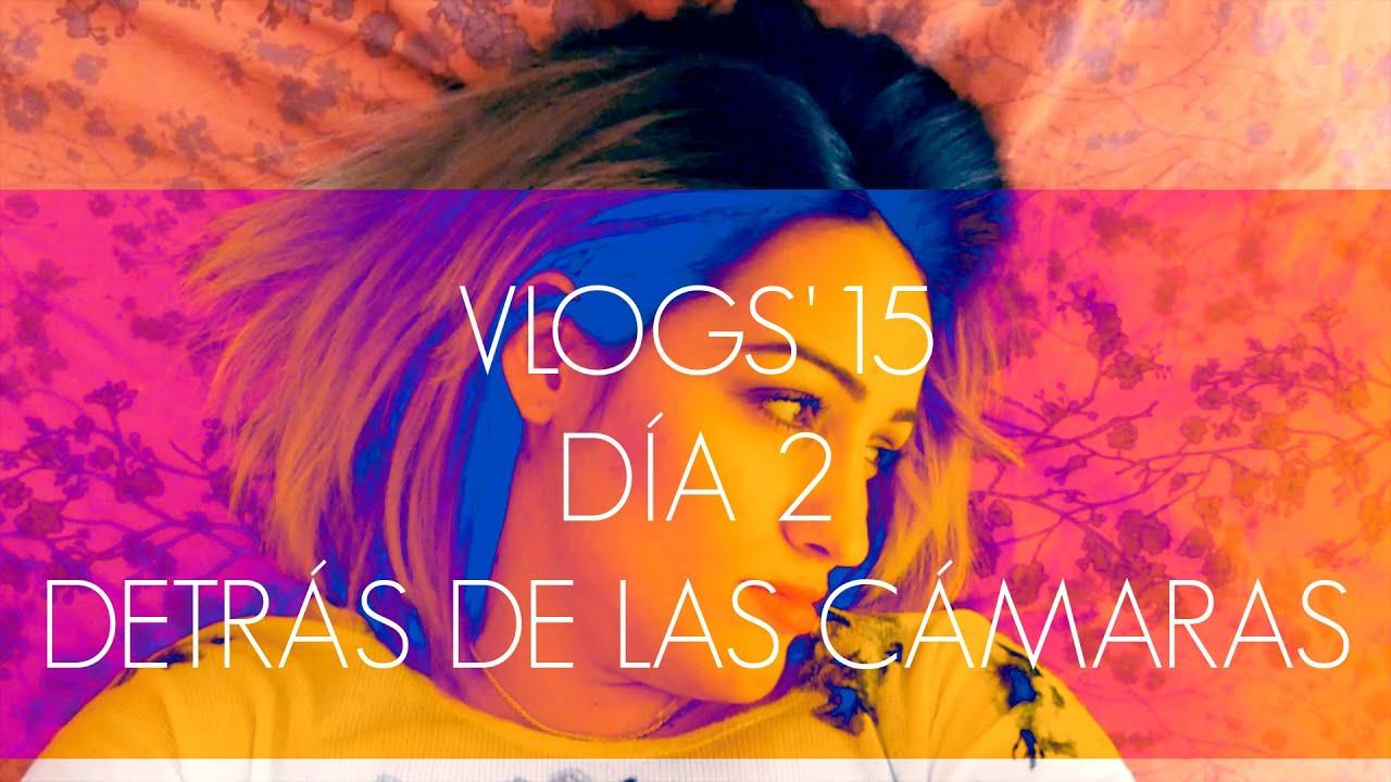 VLOG 2: Detrás de las cámaras de una youtuber (Vlogs'15)