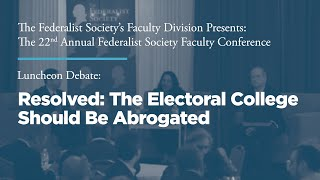 Click to play: Luncheon Debate: Resolved: The Electoral College Should Be Abrogated