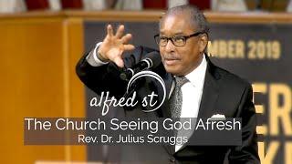 "November 17, 2019 ""The Church Seeing God Afresh"", Rev. Dr. Julius R. Scruggs"