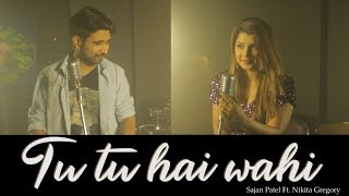 Tu Tu Hai Wahi | Sajan Patel | Ft. Nikita Gregory | Yeh Vaada Raha