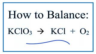How To Balance KClO3 =  KCl + O2  (Decomposition Of Potassium Chlorate)