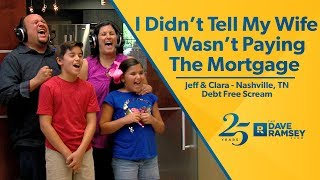 I Didn't Tell My Wife I Wasn't Paying The Mortgage - Jeff and Clara's Debt Free Scream