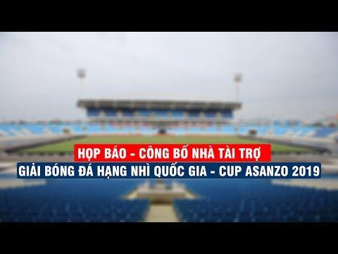 Họp báo - Công bố nhà tài trợ | Giải bóng đá hạng nhì quốc gia - Cup Asanzo 2019