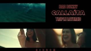 BAD BUNNY | Callaíta MV (Triple Layered)