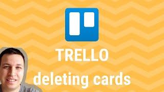 TRELLO - HOW TO DELETE CARDS