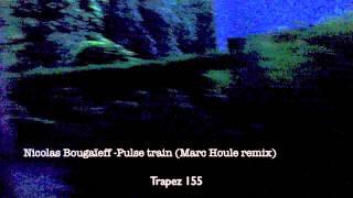 Nicolas Bougaïeff  - Pulse train (Marc Houle remix)