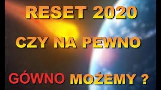 RESET 2020 CZY NA PEWNO GÓWNO MOŻEMY ?-Wiedza Dla  Wszystkich