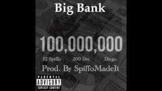 Big Bank Ft. 200 Dey & Diego - Prod.By SpiffoMadeIt