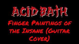 ACID BATH - FINGER PAINTINGS OF THE INSANE (GUITAR COVER)   Julian Gonzalez
