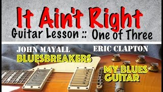 IT AIN'T RIGHT : Guitar Lesson 1 of 3 : Eric Clapton : John Mayall : Bluesbreakers